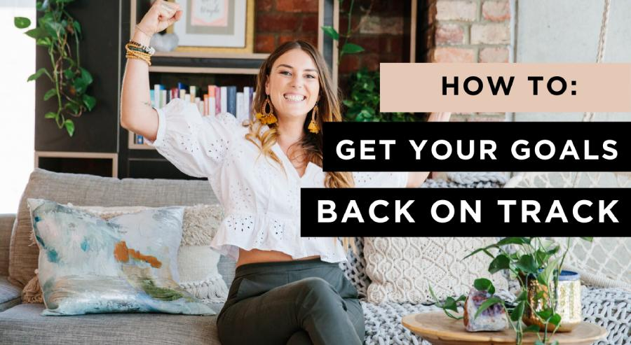 How to Get Back on Track With Your Goals | Even in a Pandemic